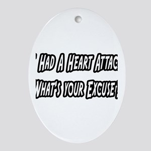"""""""Heart Attack..Your Excuse?"""" Oval Ornament"""
