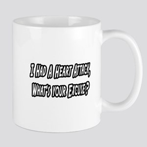 """Heart Attack..Your Excuse?"" Mug"