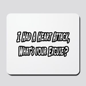 """""""Heart Attack..Your Excuse?"""" Mousepad"""