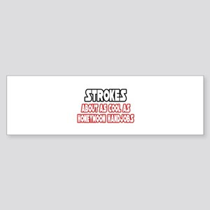 """""""Strokes Are Not Cool"""" Bumper Sticker"""