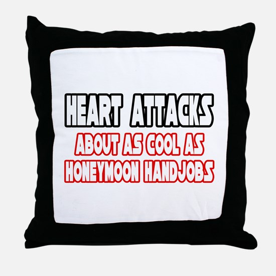 """Heart Attacks Are Not Cool"" Throw Pillow"