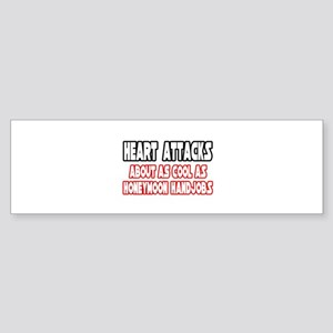 """Heart Attacks Are Not Cool"" Bumper Sticker"