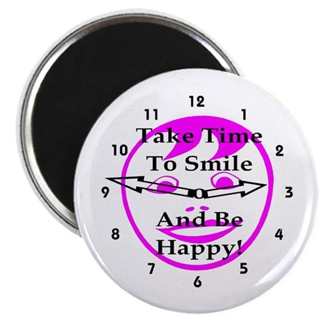 """Take Time To Smile And Be Happy! 2.25"""" Magnet (10"""