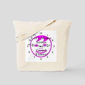 Let's Make Some Good Times! Tote Bag