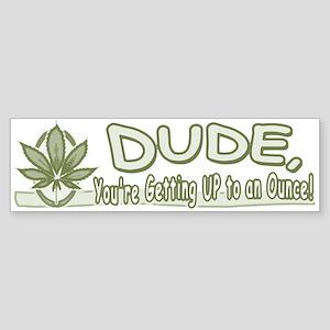 Dude, an Ounce of Pot Bumper Sticker