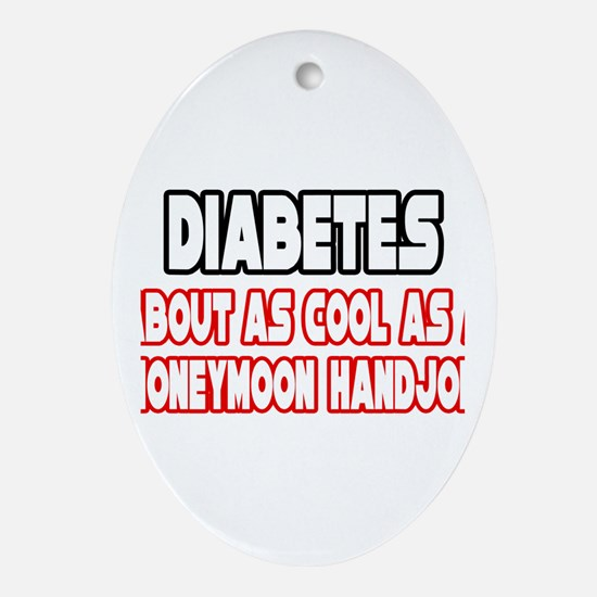 """""""Diabetes Is Not Cool"""" Oval Ornament"""