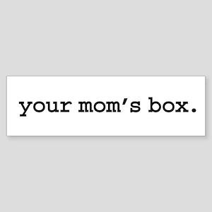 your mom's box. Bumper Sticker