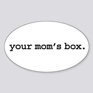 your mom's box. Oval Sticker