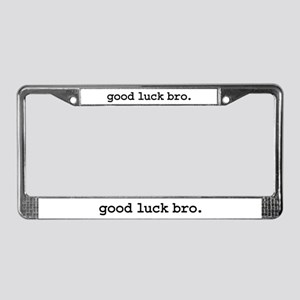 good luck bro. License Plate Frame