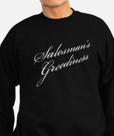 """Salesman's Greediness"" Sweatshirt"