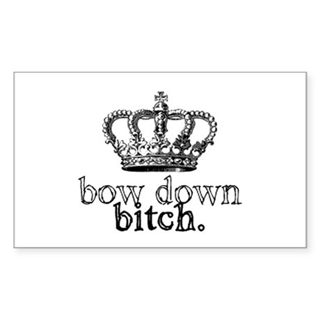 Bow Down Bitch Rectangle Sticker