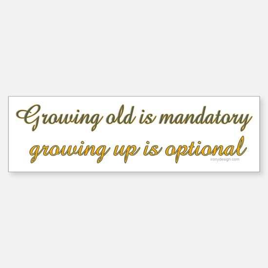 Growing old is mandatory.. Bumper Bumper Bumper Sticker