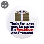 "Taxes You'd Save 3.5"" Button (10 pack)"