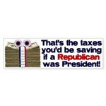 Taxes You'd Save Bumper Sticker