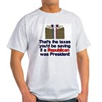 Taxes You'd Save Light T-Shirt