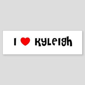 I LOVE KYLEIGH Bumper Sticker
