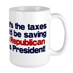 Taxes You'd Save Large Mug