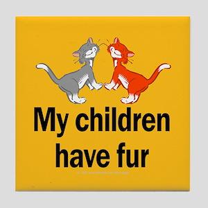 My Children Have Fur Tile Coaster