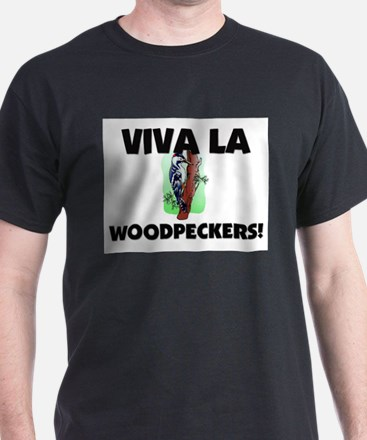 Viva La Woodpeckers T-Shirt