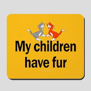 My Children Have Fur Mousepad