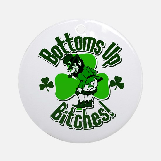 Bottoms Up Bitches! Ornament (Round)