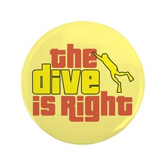 https://i3.cpcache.com/product/365477233/the_dive_is_right_35_button.jpg?side=Front&height=240&width=240