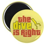 The Dive Is Right Magnet