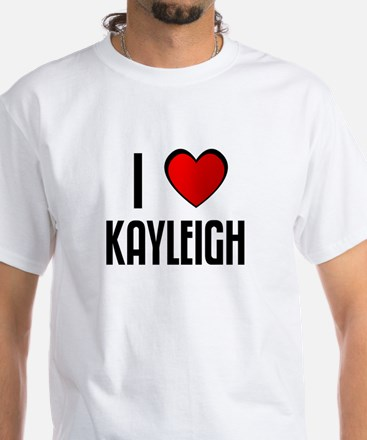 I LOVE KAYLEIGH White T-Shirt