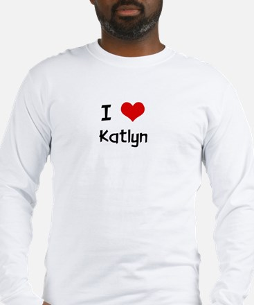 I LOVE KATLYN Long Sleeve T-Shirt