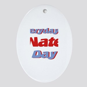 Everyday is Nate Day Oval Ornament