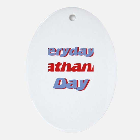 Everyday is Nathaniel Day Oval Ornament