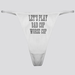 Let's play bad cop worse cop Classic Thong