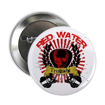 "Red Water Tragedy 2.25"" Button"