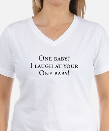 Twins Mom - I laugh at your one baby! Shirt