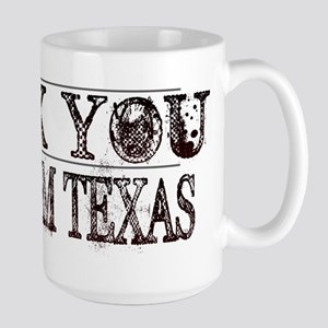 Fuck You I'm From Texas Large Mug