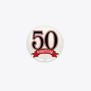 50 Something 50th Birthday Mini Button
