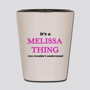 It's a Melissa thing, you wouldn&#3 Shot Glass