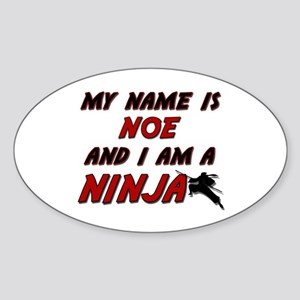 my name is noe and i am a ninja Oval Sticker