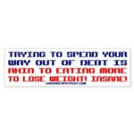 SPEND YOUR WAY OUT OF DEBT? Bumper Sticker