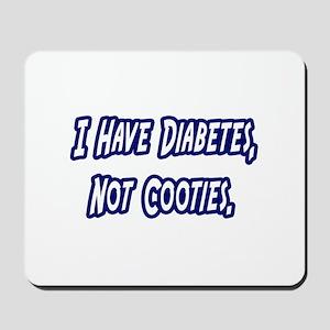"""""""Diabetes...Not Cooties"""" Mousepad"""