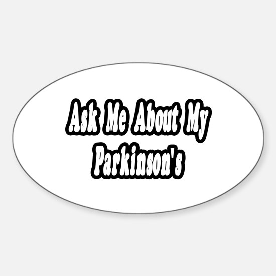 """Ask Me...My Parkinson's"" Oval Decal"