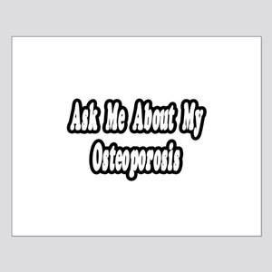 """""""Ask Me..My Osteoporosis"""" Small Poster"""