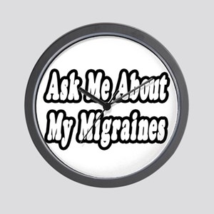 """Ask Me About My Migraines"" Wall Clock"