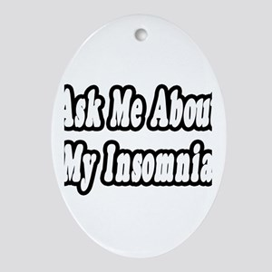 """""""Ask Me About My Insomnia"""" Oval Ornament"""