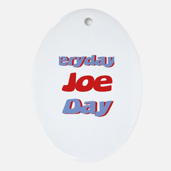 Everyday is Joe Day Oval Ornament