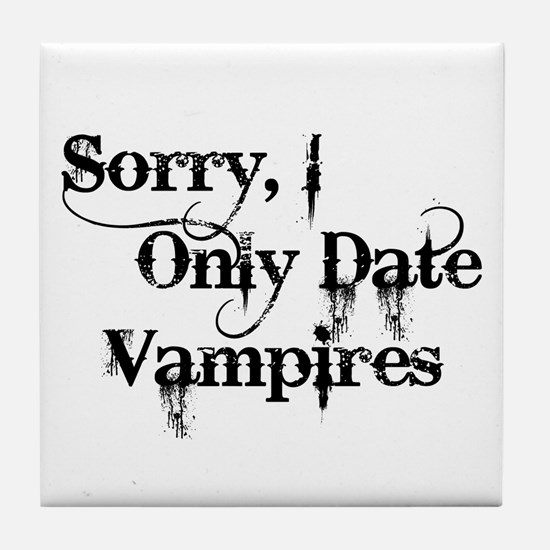 Sorry, I Only Date Vampires Tile Coaster