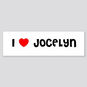 I LOVE JOCELYN Bumper Sticker