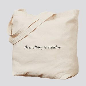 Everything is relative. Tote Bag