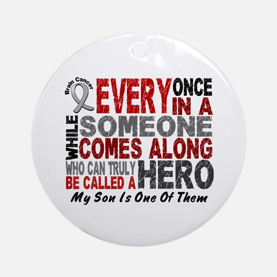HERO Comes Along 1 Son BRAIN CANCER Ornament (Roun