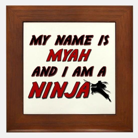 my name is myah and i am a ninja Framed Tile